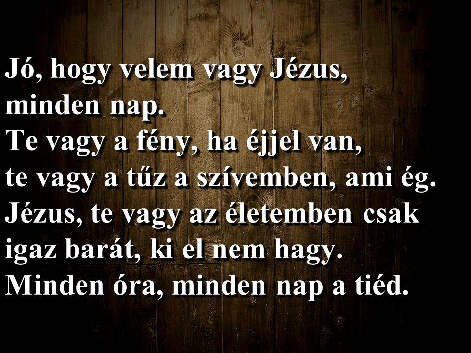 Jó, hogy velem vagy Jézus,