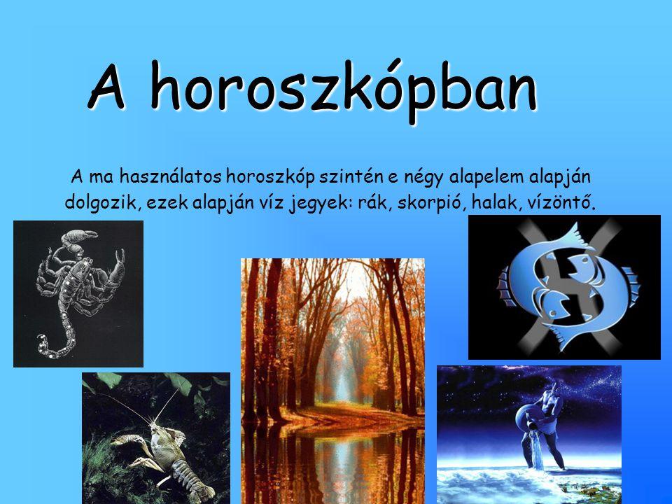 A horoszkópban A ma használatos horoszkóp szintén e négy alapelem alapján dolgozik, ezek alapján víz jegyek: rák, skorpió, halak, vízöntő.