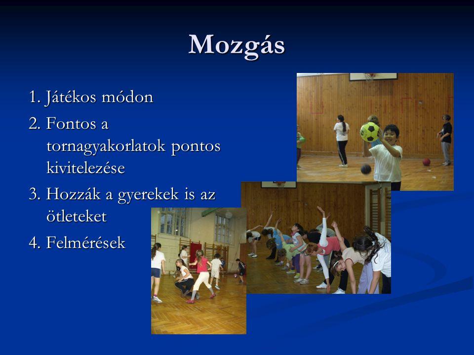 Mozgás 1. Játékos módon. 2. Fontos a tornagyakorlatok pontos kivitelezése. 3. Hozzák a gyerekek is az ötleteket.
