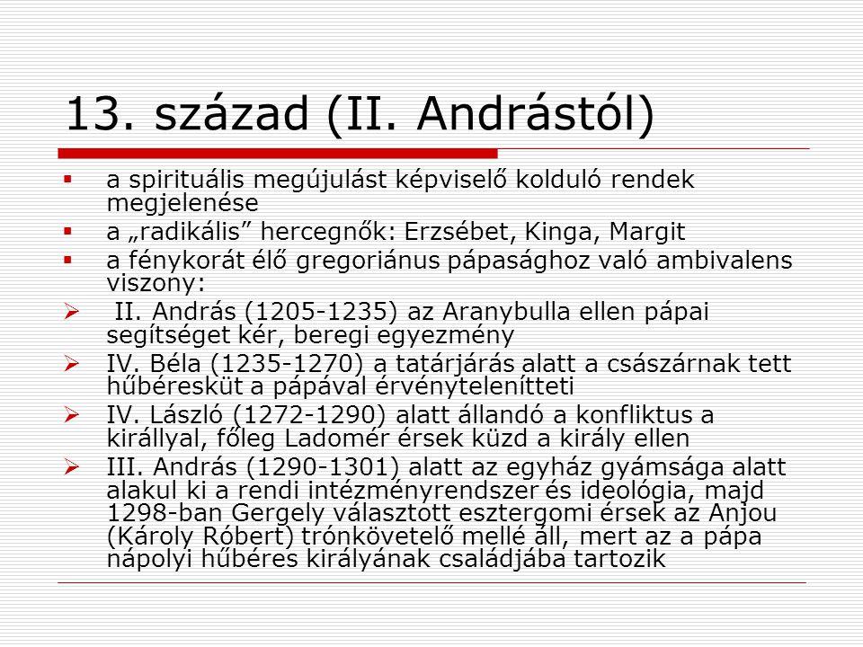 """13. század (II. Andrástól) a spirituális megújulást képviselő kolduló rendek megjelenése. a """"radikális hercegnők: Erzsébet, Kinga, Margit."""