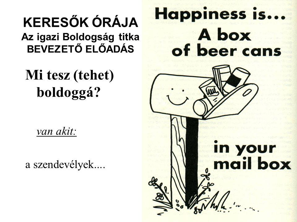 KERESŐK ÓRÁJA Az igazi Boldogság titka BEVEZETŐ ELŐADÁS