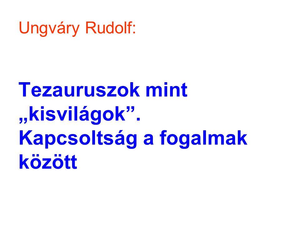 """Ungváry Rudolf: Tezauruszok mint """"kisvilágok"""