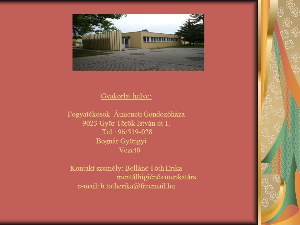 Gyakorlat helye: Fogyatékosok Átmeneti Gondozóháza 9023 Győr Török István út 1.