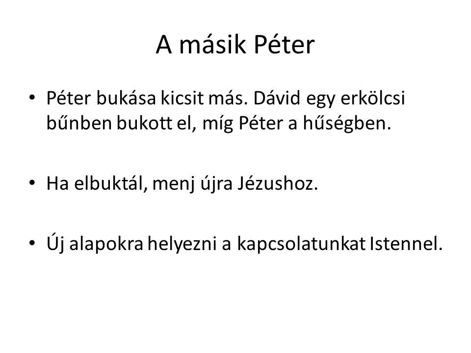 A másik Péter Péter bukása kicsit más. Dávid egy erkölcsi bűnben bukott el, míg Péter a hűségben. Ha elbuktál, menj újra Jézushoz.