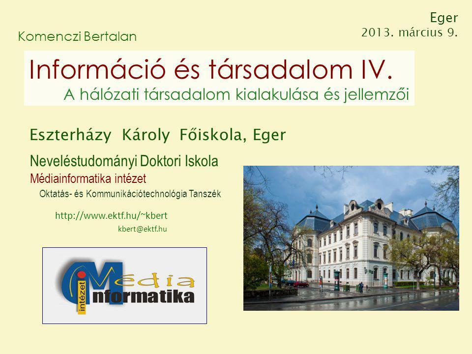 Eger 2013. március 9. Komenczi Bertalan. Információ és társadalom IV. A hálózati társadalom kialakulása és jellemzői.