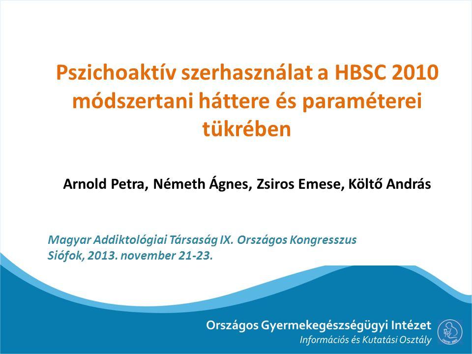 Pszichoaktív szerhasználat a HBSC 2010 módszertani háttere és paraméterei tükrében Arnold Petra, Németh Ágnes, Zsiros Emese, Költő András