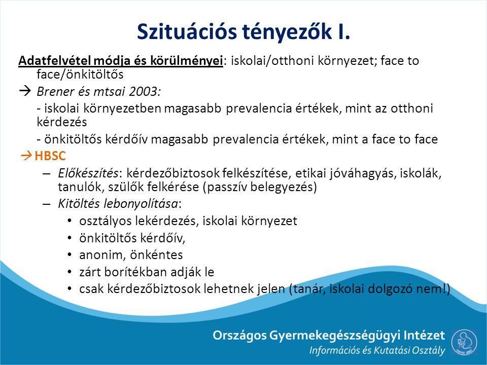 Szituációs tényezők I. Adatfelvétel módja és körülményei: iskolai/otthoni környezet; face to face/önkitöltős.