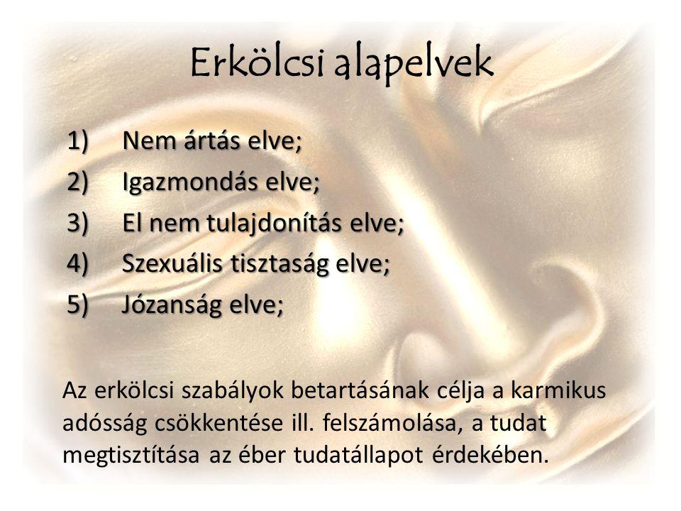 Erkölcsi alapelvek Nem ártás elve; Igazmondás elve; El nem tulajdonítás elve; Szexuális tisztaság elve;