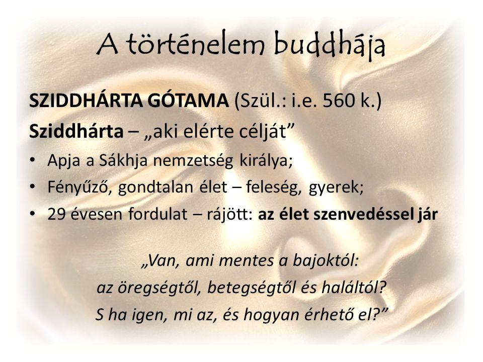 A történelem buddhája SZIDDHÁRTA GÓTAMA (Szül.: i.e. 560 k.)