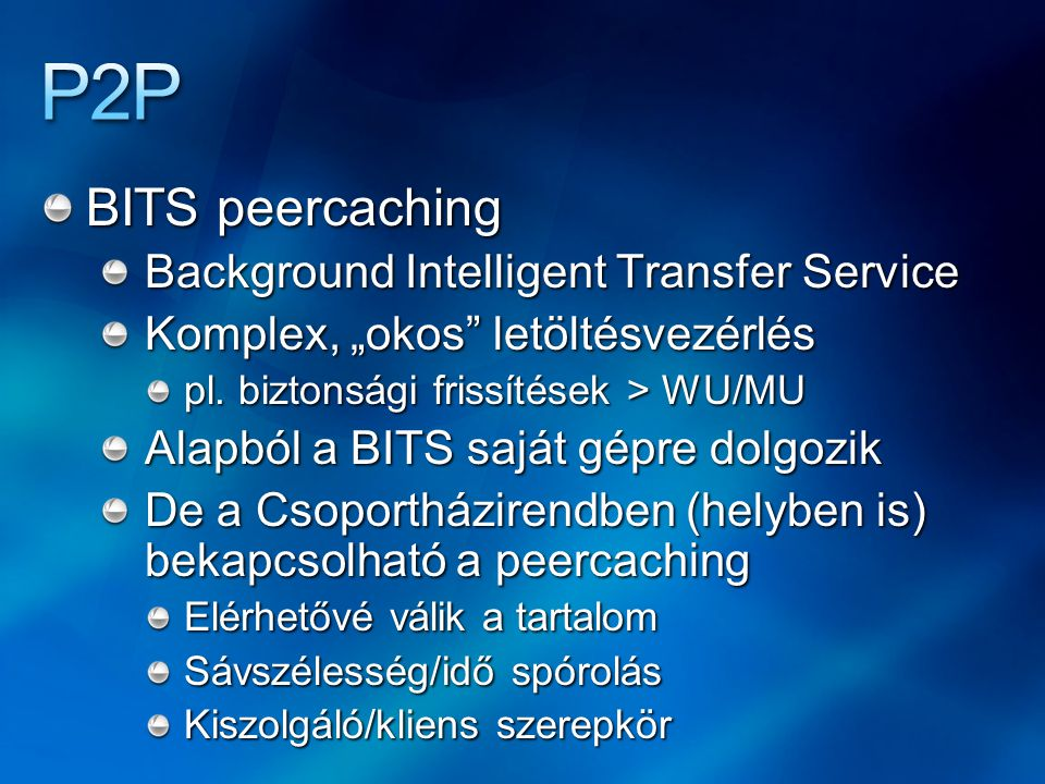 P2P BITS peercaching Background Intelligent Transfer Service
