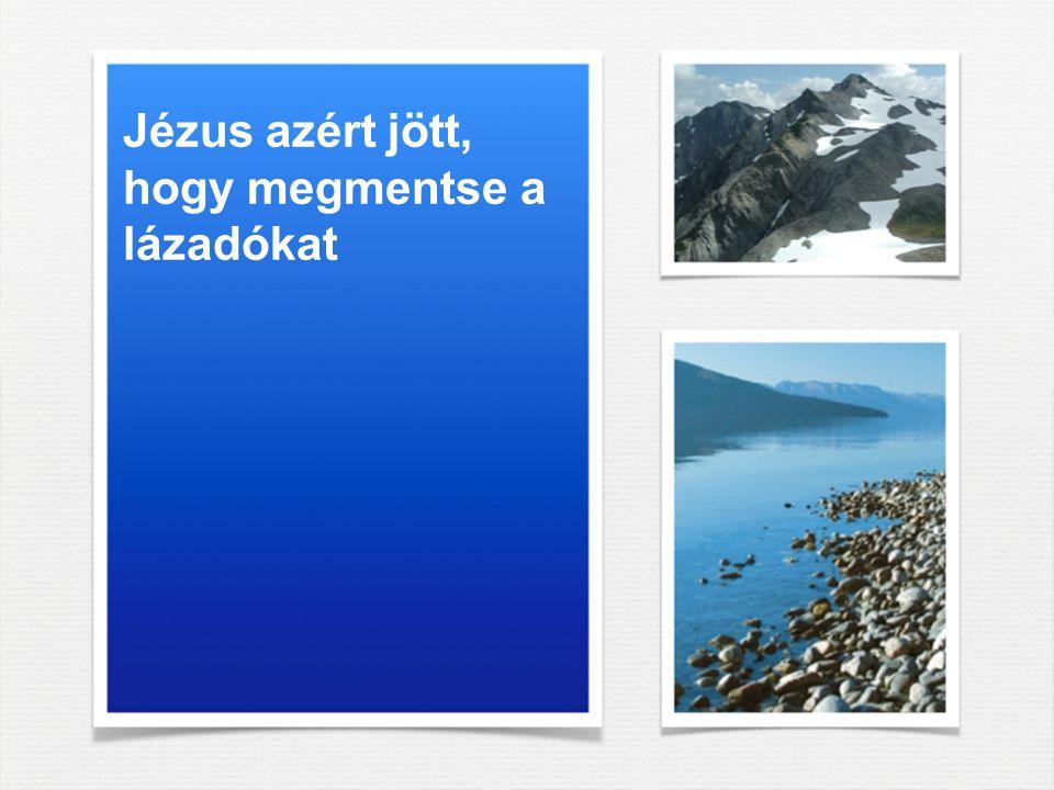 Jézus azért jött, hogy megmentse a lázadókat