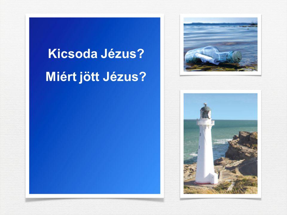 Kicsoda Jézus Miért jött Jézus