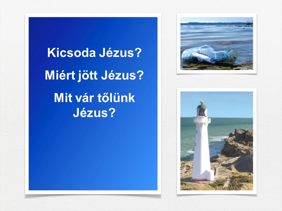 Kicsoda Jézus Miért jött Jézus Mit vár tőlünk Jézus