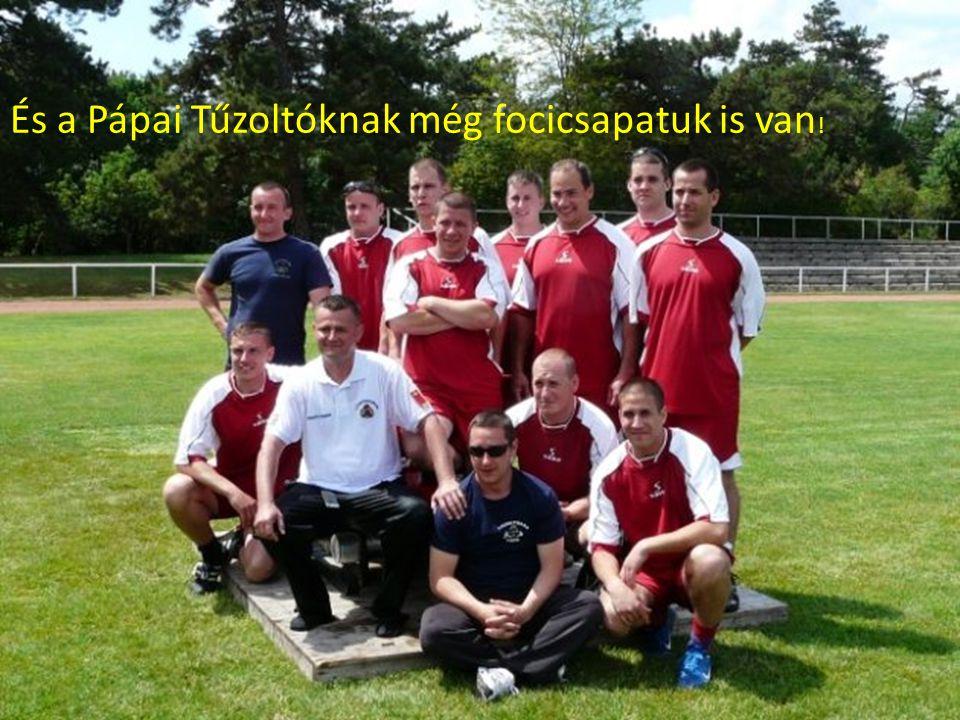 És a Pápai Tűzoltóknak még focicsapatuk is van!