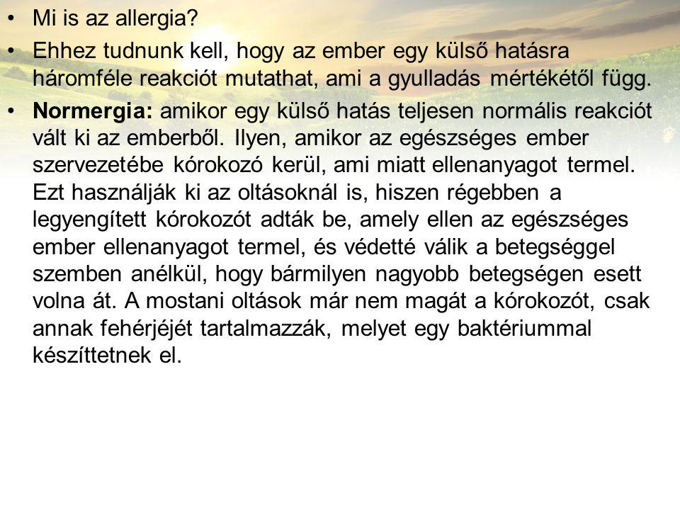 Mi is az allergia Ehhez tudnunk kell, hogy az ember egy külső hatásra háromféle reakciót mutathat, ami a gyulladás mértékétől függ.
