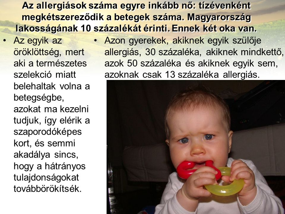 Az allergiások száma egyre inkább nő: tízévenként megkétszereződik a betegek száma. Magyarország lakosságának 10 százalékát érinti. Ennek két oka van.