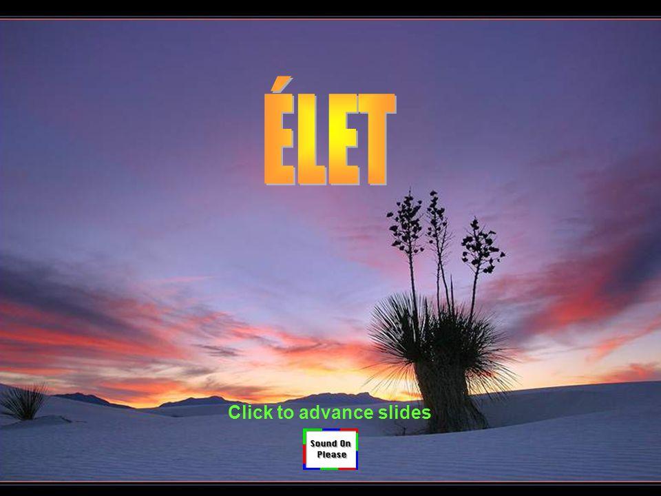 ÉLET Click to advance slides