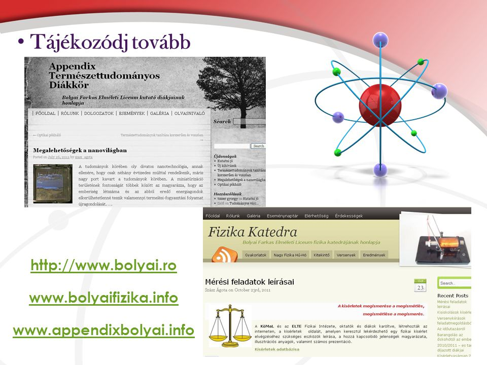 Tájékozódj tovább http://www.bolyai.ro www.bolyaifizika.info