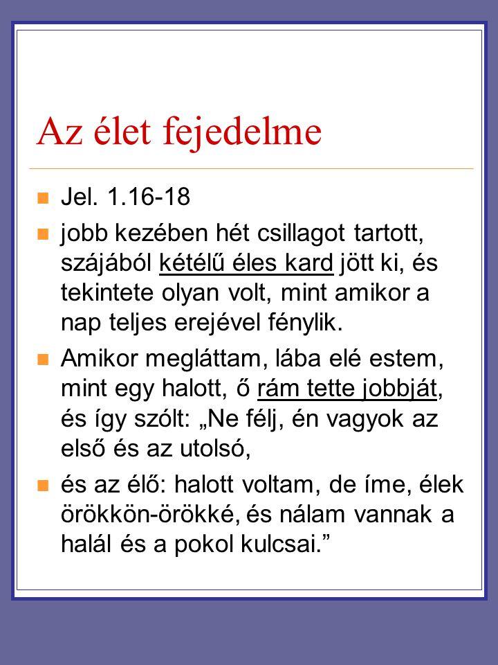 Az élet fejedelme Jel. 1.16-18.