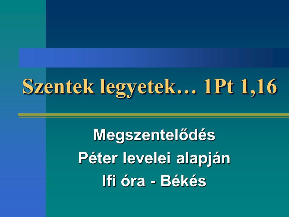 Megszentelődés Péter levelei alapján Ifi óra - Békés