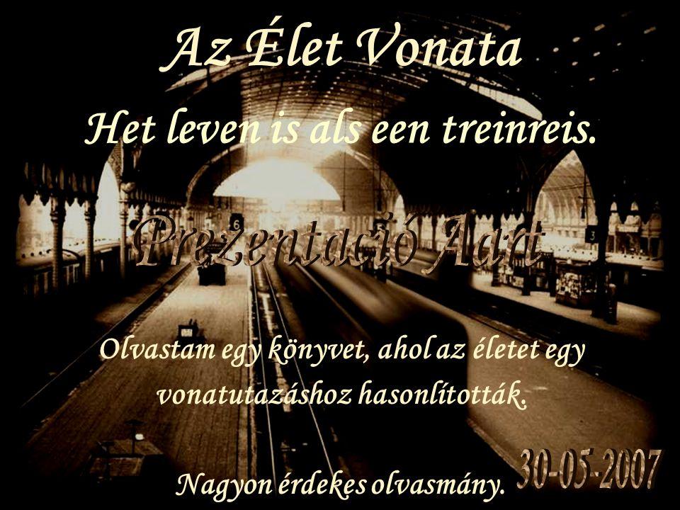 Prezentació Aart Az Élet Vonata Het leven is als een treinreis.