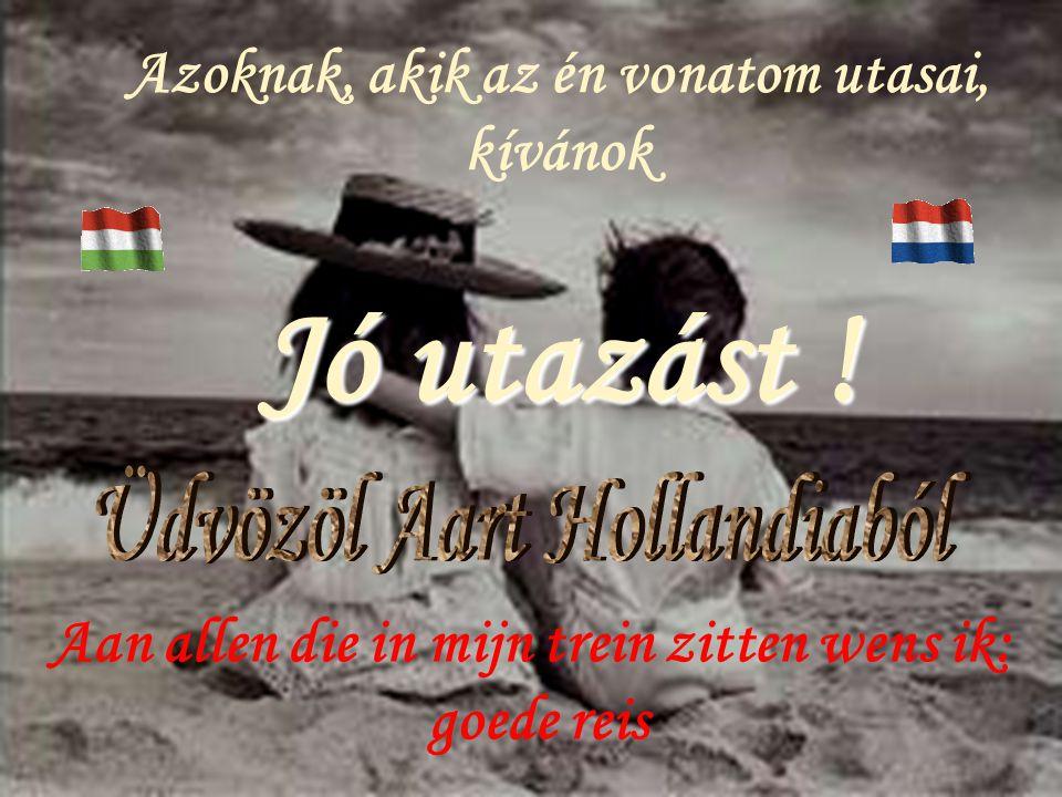 Jó utazást ! Üdvözöl Aart Hollandiaból