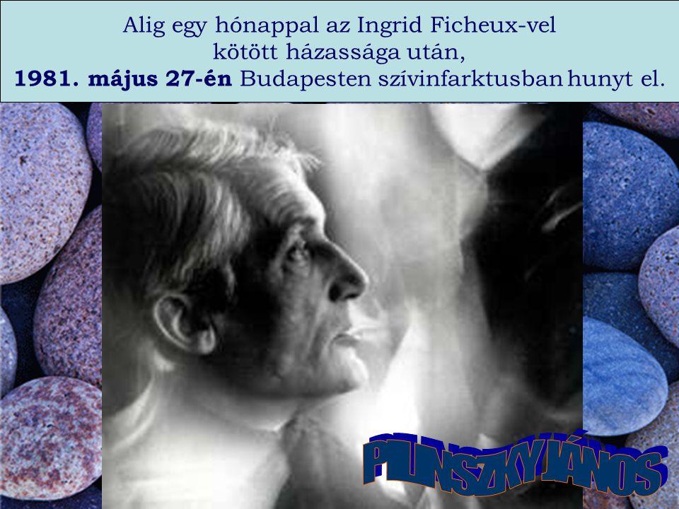 PILINSZKY JÁNOS Alig egy hónappal az Ingrid Ficheux-vel