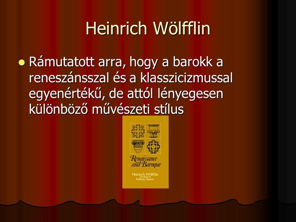 Heinrich Wölfflin Rámutatott arra, hogy a barokk a reneszánsszal és a klasszicizmussal egyenértékű, de attól lényegesen különböző művészeti stílus.