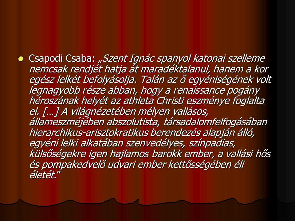 """Csapodi Csaba: """"Szent Ignác spanyol katonai szelleme nemcsak rendjét hatja át maradéktalanul, hanem a kor egész lelkét befolyásolja."""