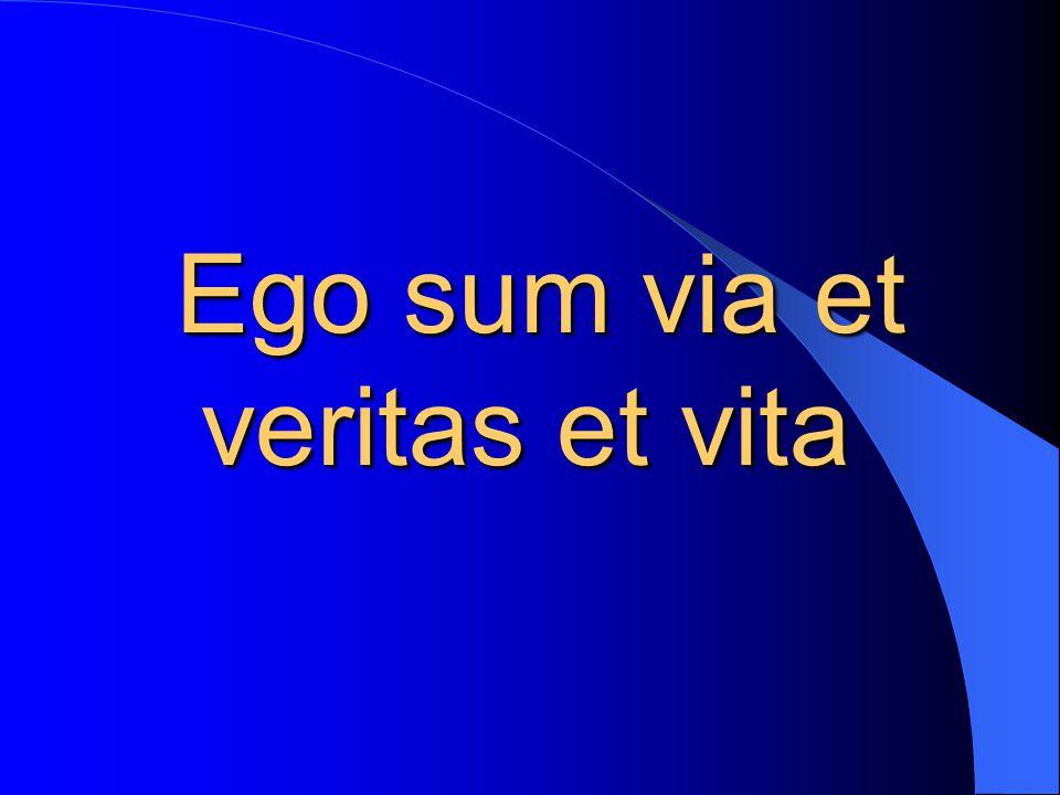 Ego sum via et veritas et vita