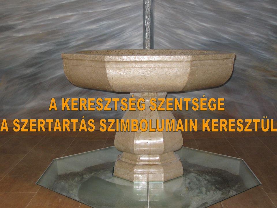 A KERESZTSÉG SZENTSÉGE A SZERTARTÁS SZIMBOLUMAIN KERESZTÜL