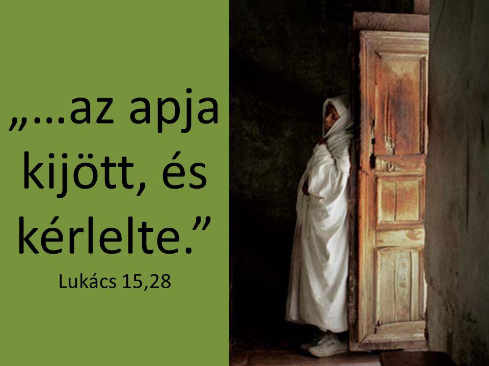 """""""…az apja kijött, és kérlelte. Lukács 15,28"""