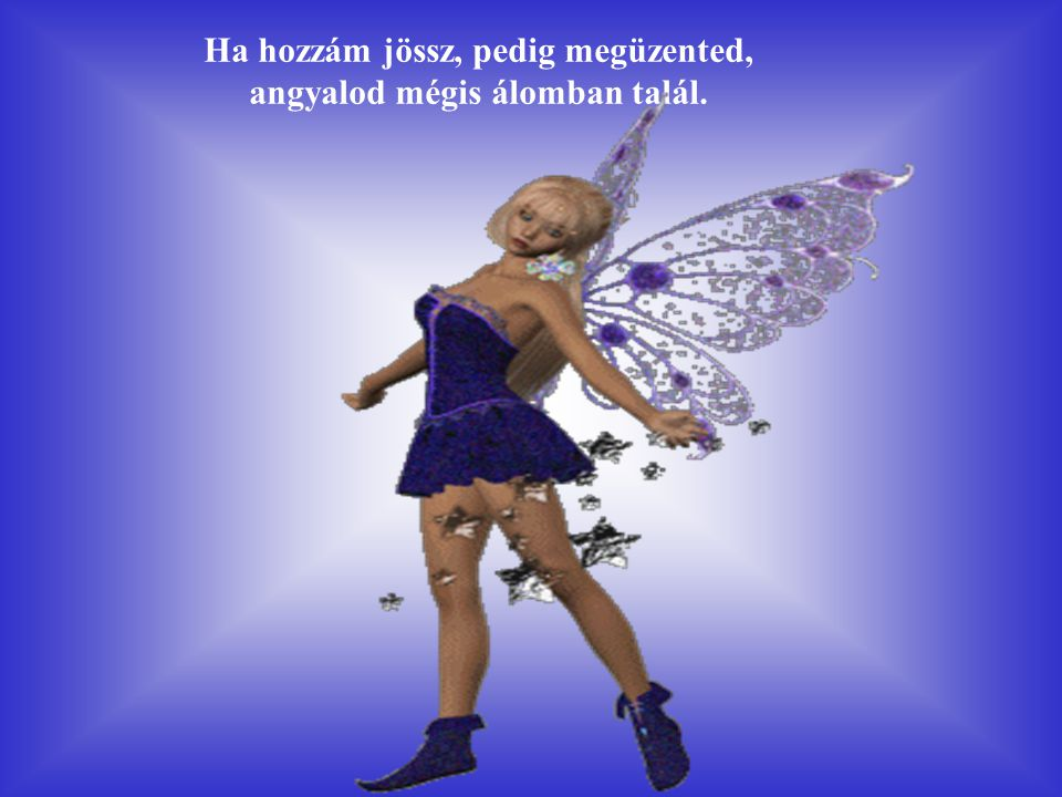 Ha hozzám jössz, pedig megüzented, angyalod mégis álomban talál.