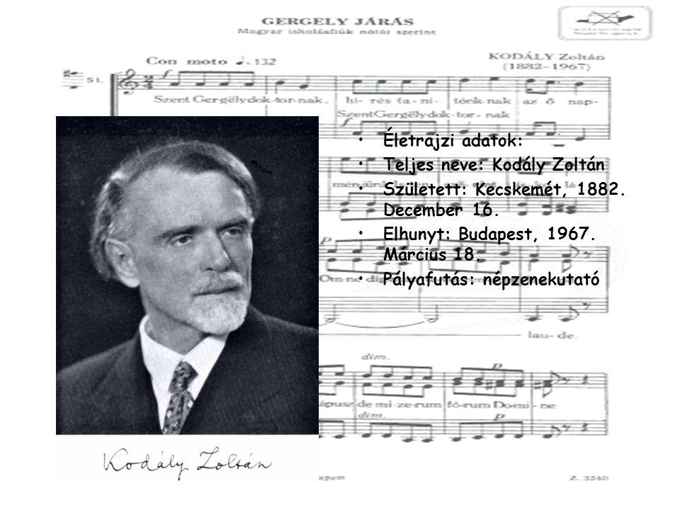 Életrajzi adatok: Teljes neve: Kodály Zoltán. Született: Kecskemét, 1882. December 16. Elhunyt: Budapest, 1967. Március 18.