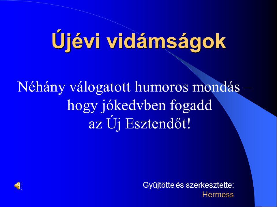 Újévi vidámságok Néhány válogatott humoros mondás – hogy jókedvben fogadd az Új Esztendőt!