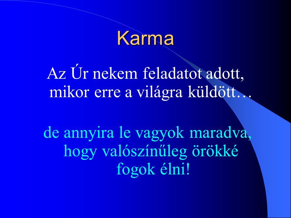 Karma Az Úr nekem feladatot adott, mikor erre a világra küldött…