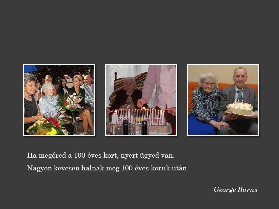 Ha megéred a 100 éves kort, nyert ügyed van.
