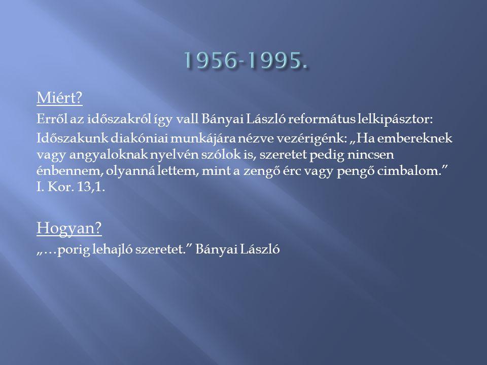 1956-1995. Miért Erről az időszakról így vall Bányai László református lelkipásztor:
