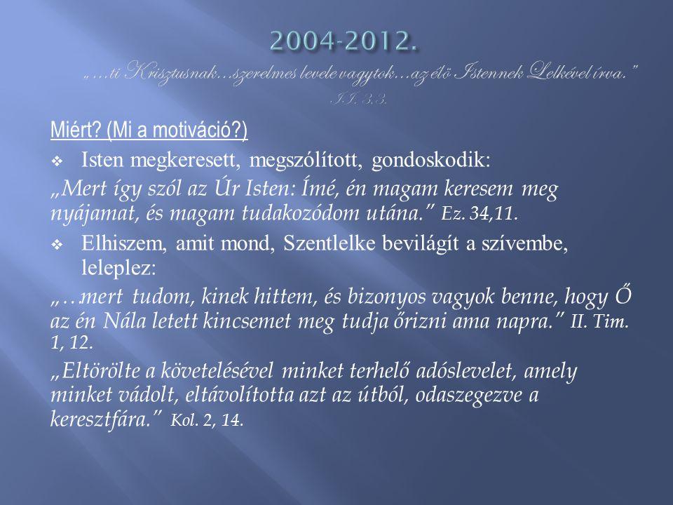 """2004-2012. """"…ti Krisztusnak…szerelmes levele vagytok…az élö Istennek Lelkével írva. II. 3,3."""