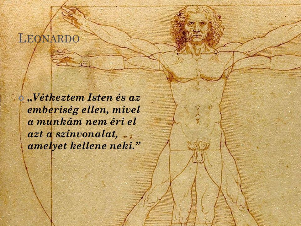 """Leonardo """"Vétkeztem Isten és az emberiség ellen, mivel a munkám nem éri el azt a színvonalat, amelyet kellene neki."""