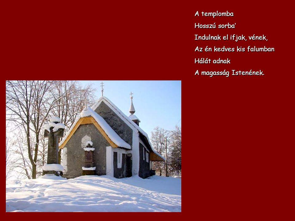 A templomba Hosszú sorba' Indulnak el ifjak, vének, Az én kedves kis falumban.