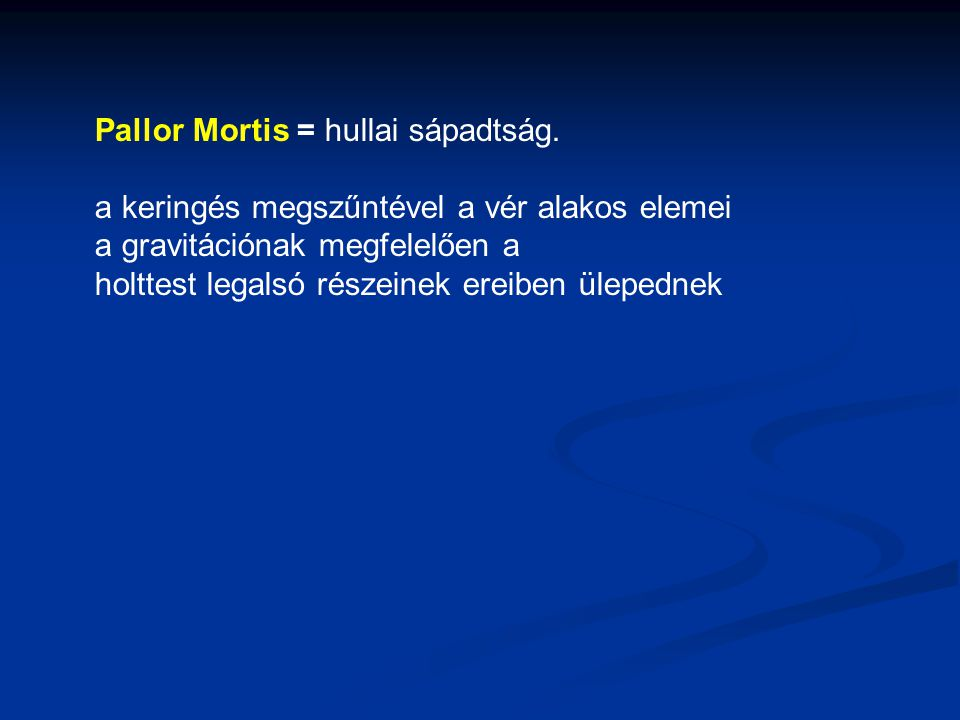 Pallor Mortis = hullai sápadtság.