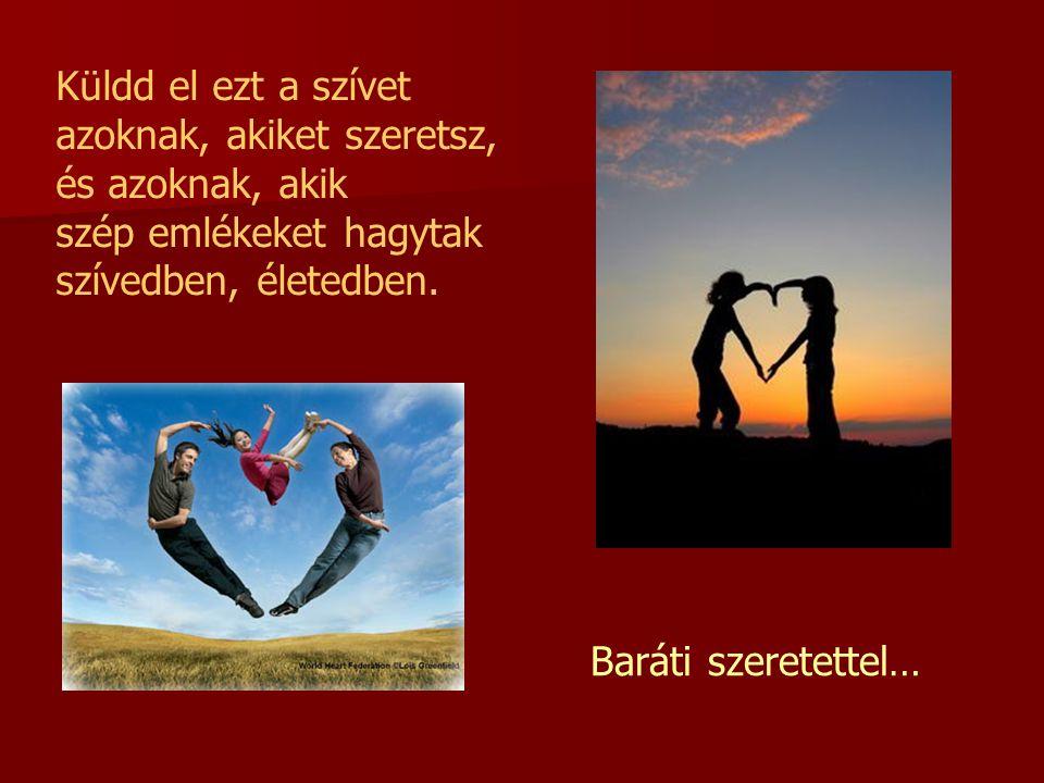 Küldd el ezt a szívet azoknak, akiket szeretsz, és azoknak, akik. szép emlékeket hagytak. szívedben, életedben.