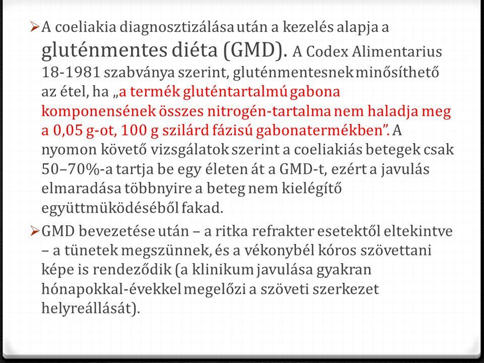 """A coeliakia diagnosztizálása után a kezelés alapja a gluténmentes diéta (GMD). A Codex Alimentarius 18-1981 szabványa szerint, gluténmentesnek minősíthető az étel, ha """"a termék gluténtartalmú gabona komponensének összes nitrogén-tartalma nem haladja meg a 0,05 g-ot, 100 g szilárd fázisú gabonatermékben . A nyomon követő vizsgálatok szerint a coeliakiás betegek csak 50–70%-a tartja be egy életen át a GMD-t, ezért a javulás elmaradása többnyire a beteg nem kielégítő együttmüködéséből fakad."""