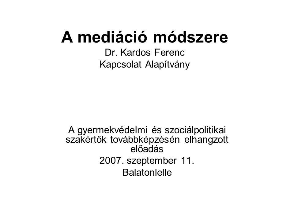 A mediáció módszere Dr. Kardos Ferenc Kapcsolat Alapítvány