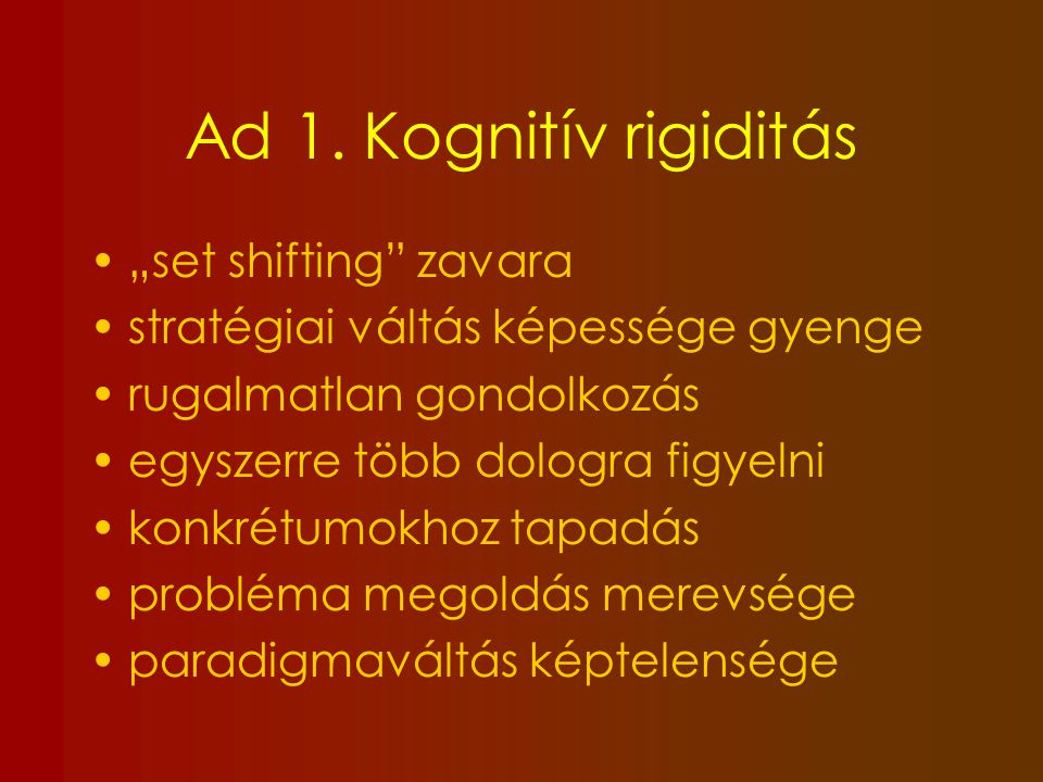 "Ad 1. Kognitív rigiditás ""set shifting zavara"