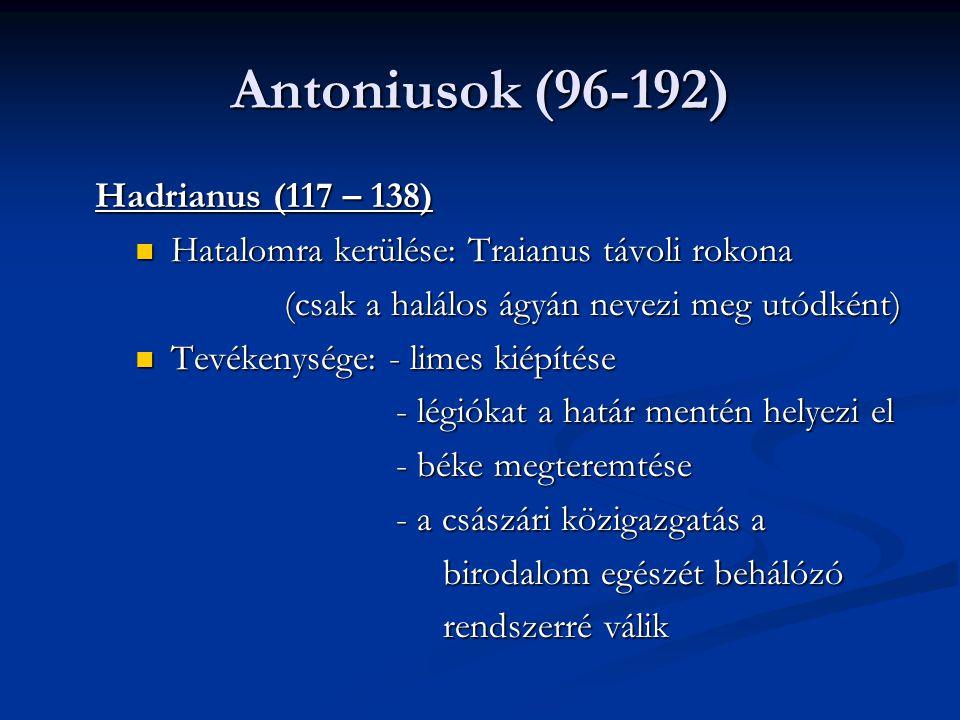 Antoniusok (96-192) Hadrianus (117 – 138)