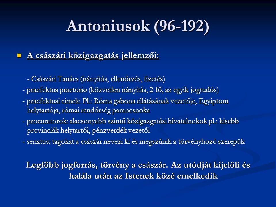 Antoniusok (96-192) A császári közigazgatás jellemzői: