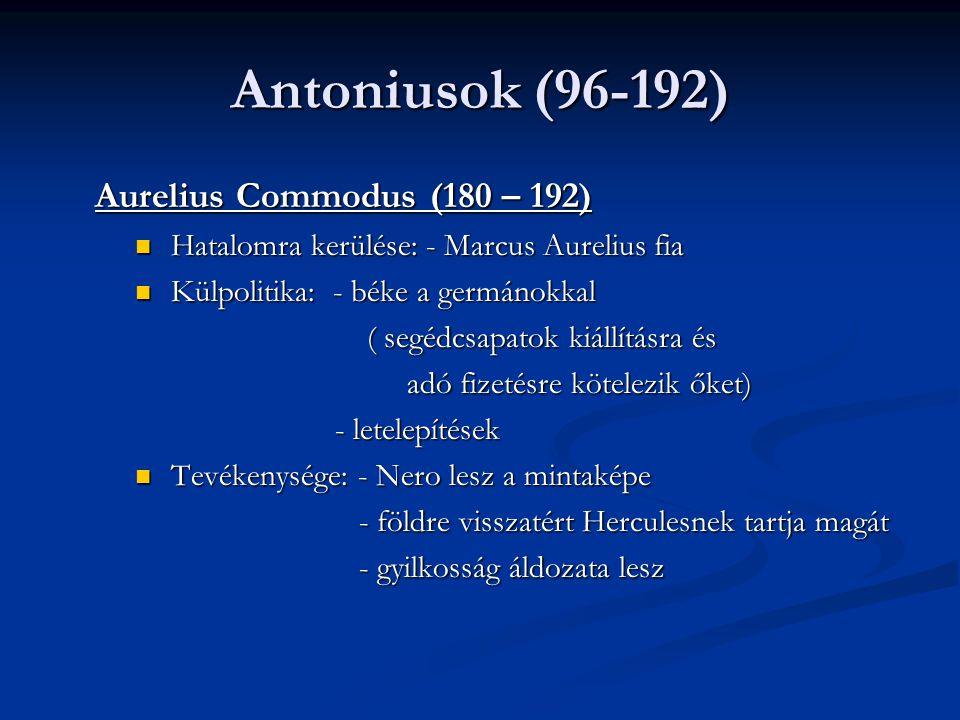 Antoniusok (96-192) Aurelius Commodus (180 – 192)