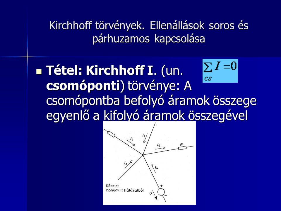 Kirchhoff törvények. Ellenállások soros és párhuzamos kapcsolása
